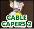 Cable Capers II